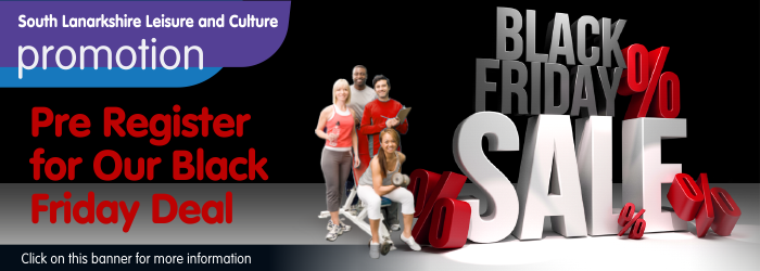 Pre-registerfor South Lanarkshire Leisure and Culture's Black Friday deal