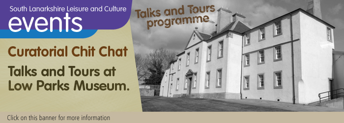 Talks and Tours at Low Parks Museum, South Lanarkshire Leisure, Hamilton