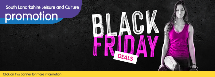 Black Friday Offers from South Lanarkshire Leisure and Culture