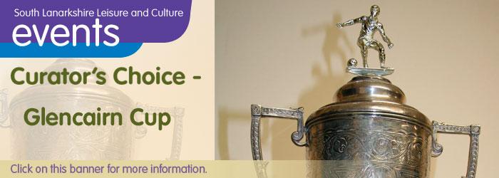 Rutherglen Town Hall Curator's Choice: Glencairn Cup